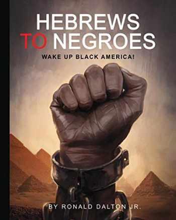 9780986237959-0986237957-HEBREWS TO NEGROES: WAKE UP BLACK AMERICA!