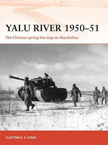 9781472837257-1472837258-Yalu River 1950–51: The Chinese spring the trap on MacArthur (Campaign)