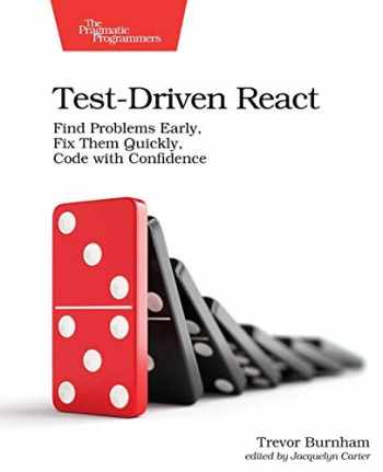9781680506464-1680506463-Test-Driven React: Find Problems Early, Fix Them Quickly, Code with Confidence
