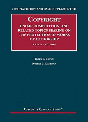 9781684679508-1684679508-Copyright, Unfair Competition, and Related Topics Bearing on the Protection of Works of Authorship, 2020 Statutory and Case Supplement (University Casebook Series)