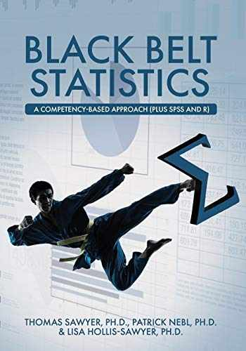 9781516587261-151658726X-Black Belt Statistics: A Competency-Based Approach (Plus SPSS and R)
