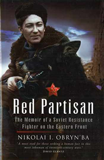 9781597971256-1597971251-Red Partisan: The Memoir of a Soviet Resistance Fighter on the Eastern Front