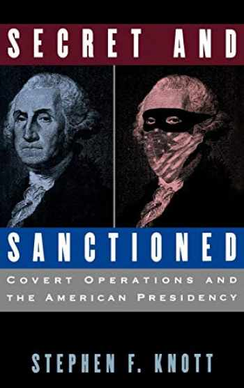 9780195100983-0195100980-Secret and Sanctioned: Covert Operations and the American Presidency