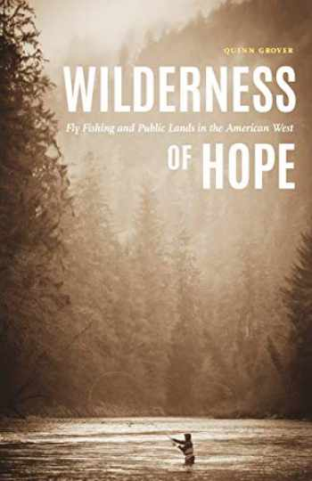 9781496211804-1496211804-Wilderness of Hope: Fly Fishing and Public Lands in the American West (Outdoor Lives)