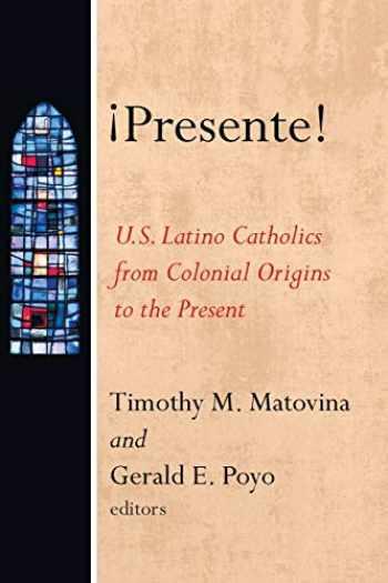 9781498219983-1498219985-¡Presente!: U.S. Latino Catholics from Colonial Origins to the Present (American Catholic Identities a Documentary History)