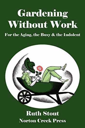 9780981928463-0981928463-Gardening Without Work: For the Aging, the Busy & the Indolent (Ruth Stout Classics) (Volume 1)
