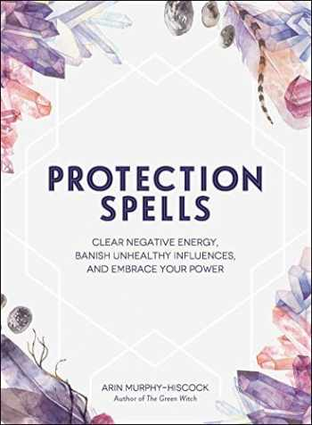 9781507208328-1507208324-Protection Spells: Clear Negative Energy, Banish Unhealthy Influences, and Embrace Your Power