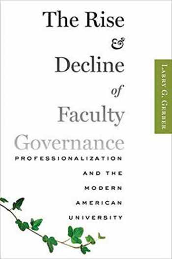 9781421414638-1421414635-The Rise and Decline of Faculty Governance: Professionalization and the Modern American University