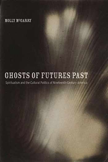 9780520274532-0520274539-Ghosts of Futures Past: Spiritualism and the Cultural Politics of Nineteenth-Century America