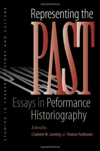 9781587299056-1587299054-Representing the Past: Essays in Performance Historiography (Studies Theatre Hist & Culture)