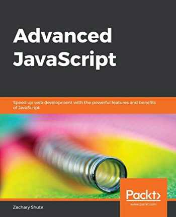 9781789800104-1789800102-Advanced JavaScript: Speed up web development with the powerful features and benefits of JavaScript