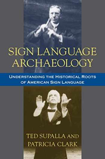 9781563684937-1563684934-Sign Language Archaeology: Understanding the Historical Roots of American Sign Language