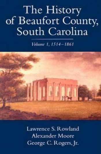 9781570030901-1570030901-The History of Beaufort County, South Carolina: 1514-1861