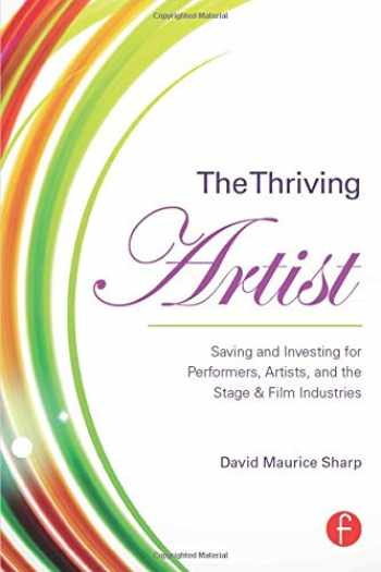 9781138809178-1138809179-The Thriving Artist: Saving and Investing for Performers, Artists, and the Stage & Film Industries