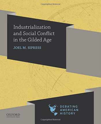 9780190057060-0190057068-Industrialization and Social Conflict in the Gilded Age (Debating American History Series)