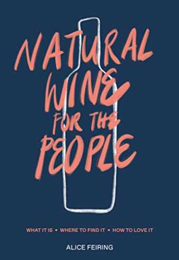 9780399582431-0399582436-Natural Wine for the People: What It Is, Where to Find It, How to Love It (TEN SPEED PRESS)