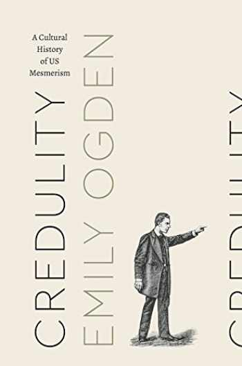 9780226532332-022653233X-Credulity: A Cultural History of US Mesmerism (Class 200: New Studies in Religion)
