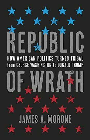 9780465002443-0465002447-Republic of Wrath: How American Politics Turned Tribal, From George Washington to Donald Trump