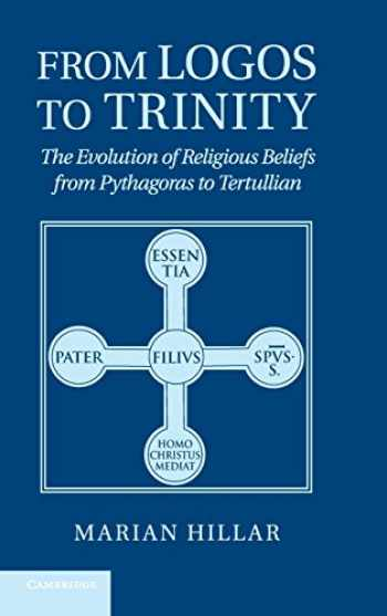 9781107013308-1107013305-From Logos to Trinity: The Evolution of Religious Beliefs from Pythagoras to Tertullian