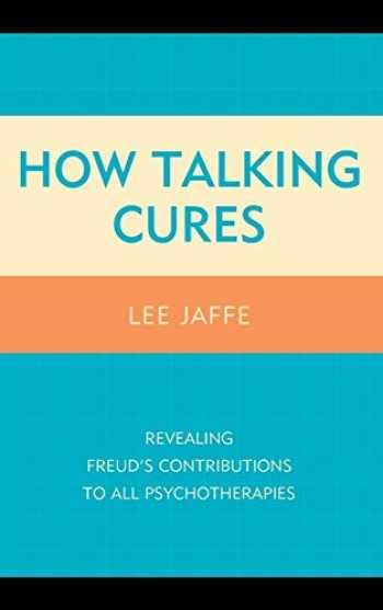 9781442239890-1442239891-How Talking Cures: Revealing Freud's Contributions to All Psychotherapies (Dialog-on-Freud)