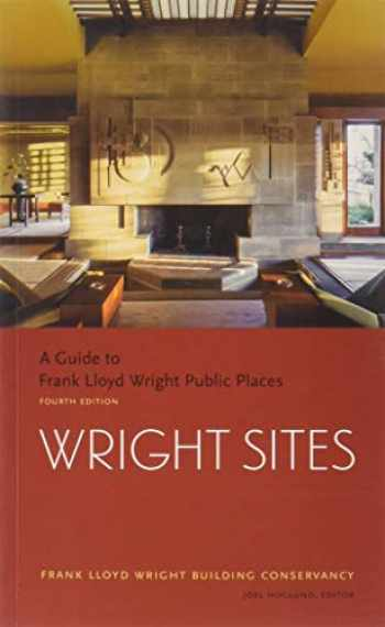 9781616895778-1616895772-Wright Sites: A Guide to Frank Lloyd Wright Public Places (field guide to Frank Lloyd Wright houses and structures, includes tour information, photographs, and itineraries)