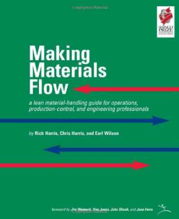 9780974182490-0974182494-Making Materials Flow: A Lean Material-Handling Guide for Operations, Production-Control, and Engineering Professionals