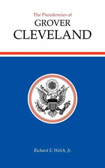 9780700603558-0700603557-The Presidencies of Grover Cleveland (American Presidency Series)
