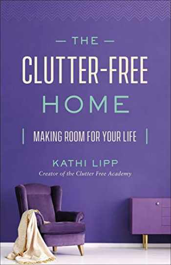 9780736976985-0736976981-The Clutter-Free Home: Making Room for Your Life