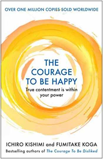 9781911630210-1911630210-The Courage to be Happy: True Contentment Is In Your Power