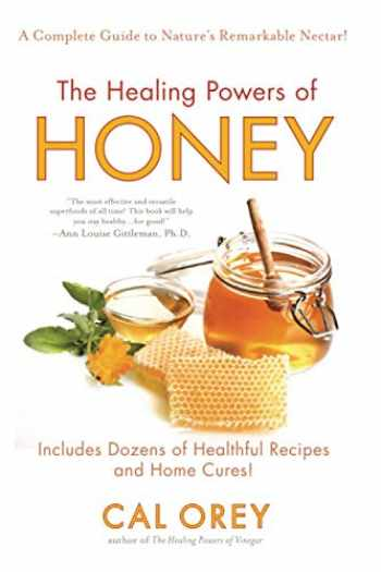 9780758261595-0758261594-The Healing Powers of Honey: The Healthy & Green Choice to Sweeten Packed with Immune-Boosting Antioxidants