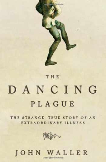 9781402219436-1402219431-The Dancing Plague: The Strange, True Story of an Extraordinary Illness