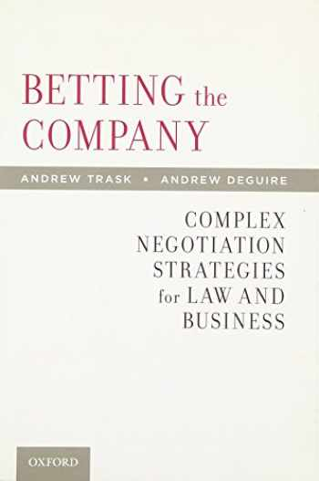 9780199846252-0199846251-Betting the Company: Complex Negotiation Strategies for Law and Business