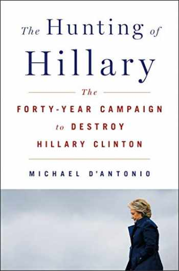 9781250154606-125015460X-The Hunting of Hillary: The Forty-Year Campaign to Destroy Hillary Clinton