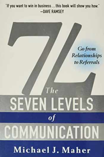 9781942952473-1942952473-7L: The Seven Levels of Communication: Go From Relationships to Referrals