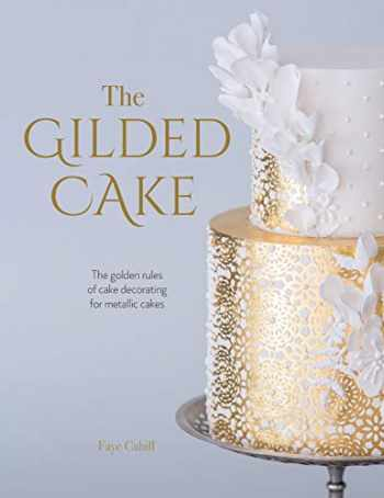 9781446307113-1446307115-The Gilded Cake: The golden rules of cake decorating for metallic cakes