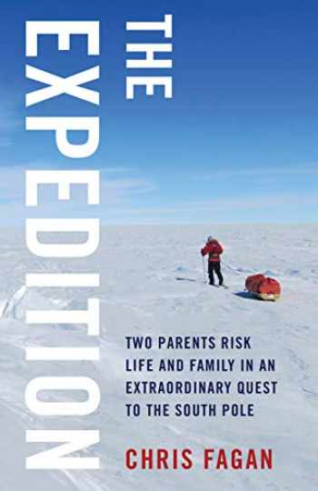 9781631525926-1631525921-The Expedition: Two Parents Risk Life and Family in an Extraordinary Quest to the South Pole