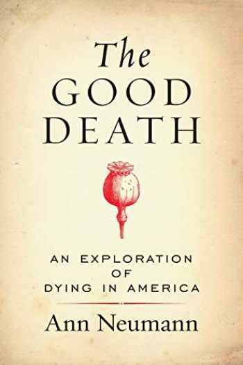 9780807076996-0807076996-The Good Death: An Exploration of Dying in America