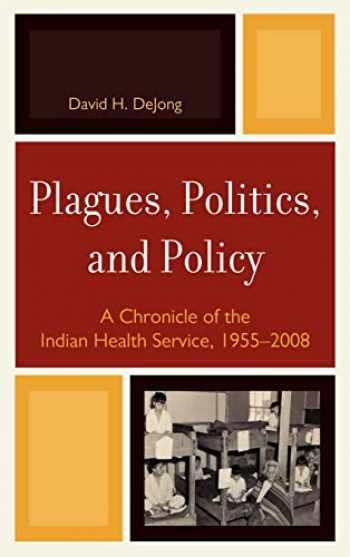 9780739146033-0739146033-Plagues, Politics, and Policy: A Chronicle of the Indian Health Service, 1955-2008