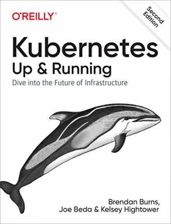 9781492046530-1492046531-Kubernetes: Up and Running: Dive into the Future of Infrastructure
