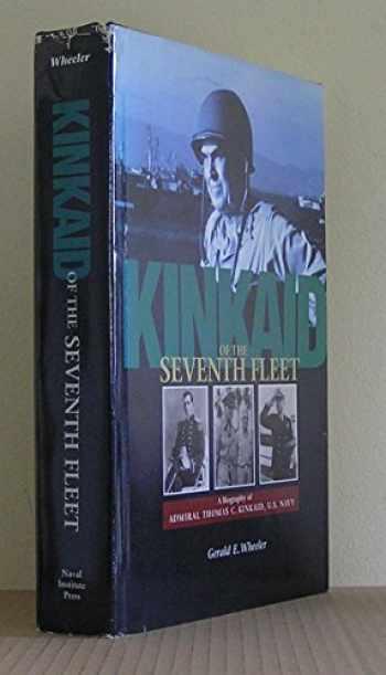 9781557509369-1557509360-Kinkaid of the Seventh Fleet: A Biography of Admiral Thomas C. Kinkaid, U.S. Navy