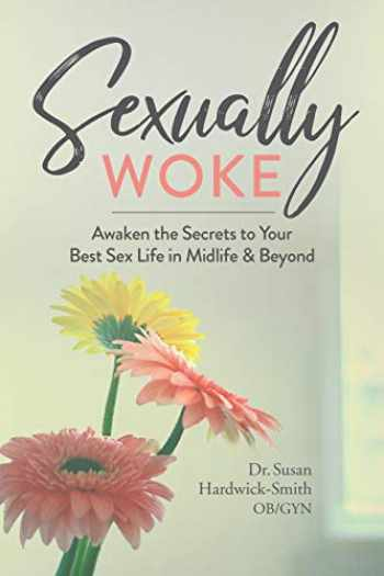 9781950934447-1950934446-Sexually Woke: Awaken the Secrets to Your Best Sex Life in Midlife & Beyond