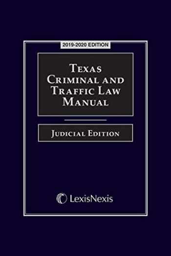 9781522185031-1522185038-Texas Criminal and Traffic Law Manual Judicial Edition 2019-2020 Edition