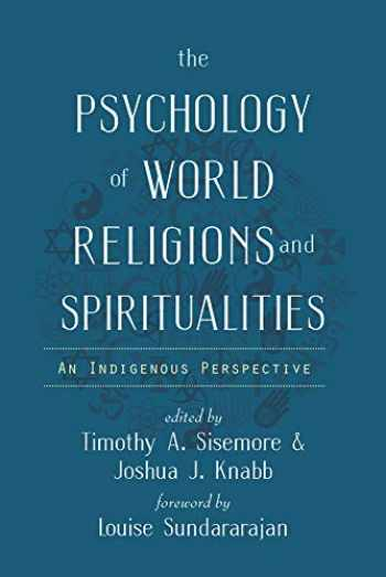 9781599475769-1599475766-The Psychology of World Religions and Spiritualities: An Indigenous Perspective (Spirituality and Mental Health)