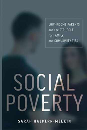 9781479816897-1479816892-Social Poverty: Low-Income Parents and the Struggle for Family and Community Ties