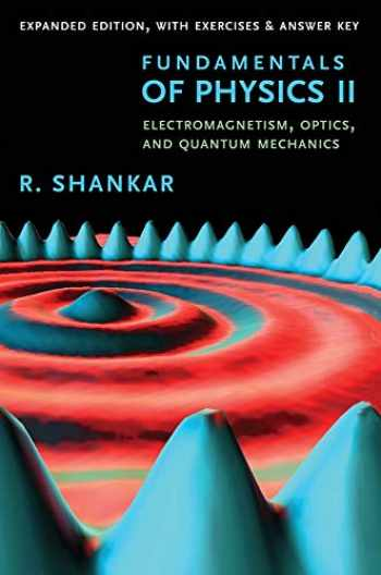 9780300243789-0300243782-Fundamentals of Physics II: Electromagnetism, Optics, and Quantum Mechanics (The Open Yale Courses Series)