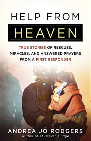 9780736980760-0736980768-Help from Heaven: True Stories of Rescues, Miracles, and Answered Prayers from a First Responder