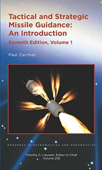 9781624105845-162410584X-Tactical and Strategic Missile Guidance, Seventh Edition (Two Volume Set)