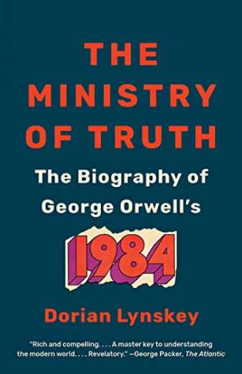 9780525563723-0525563725-The Ministry of Truth: The Biography of George Orwell's 1984