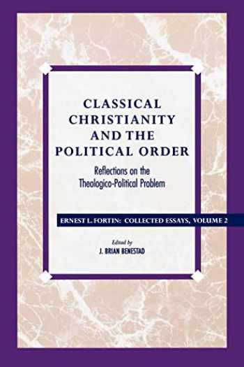 9780847682775-0847682773-Classical Christianity and the Political Order