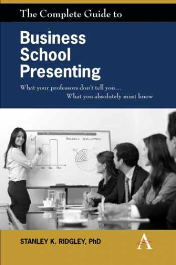 9780857285140-0857285149-The Complete Guide to Business School Presenting: What your professors don't tell you... What you absolutely must know